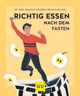 Richtig essen nach dem Fasten/Hellmut Lützner / Helmut Million
