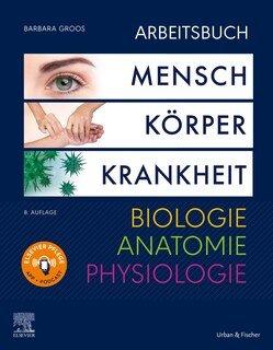 Arbeitsbuch zu Mensch Körper Krankheit & Biologie Anatomie Physiologie/Barbara Groos