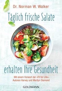 Täglich frische Salate erhalten Ihre Gesundheit/Norman W. Walker