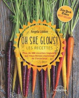 Oh She Glows! Les recettes - offre spéciale/Angela Liddon