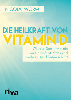 Die Heilkraft von Vitamin D/Nicolai Worm