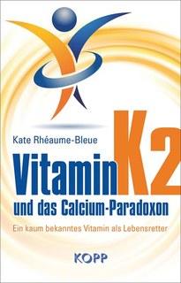 Vitamin K2 und das Calcium-Paradoxon/Kate Rhéaume-Bleue