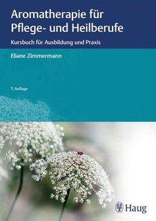 Aromatherapie für Pflege- und Heilberufe/Eliane Zimmermann