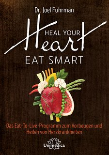 Heal Your Heart - Eat Smart/Joel Fuhrman