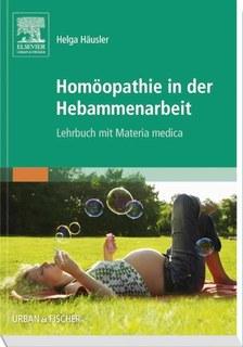 Homöopathie in der Hebammenarbeit/Helga Häusler