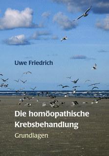 Die homöopathische Krebsbehandlung/Uwe Friedrich