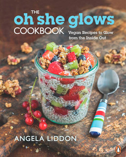 The Oh She Glows Cookbook, Angela Liddon