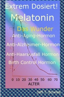 Extrem Dosiert! Melatonin, Jeff T. Bowles / Britta Schmidt