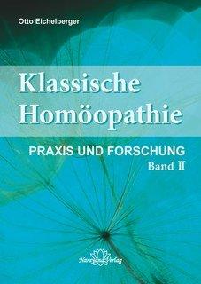 Klassische Homöopathie - Praxis und Forschung - Band 2, Otto Eichelberger