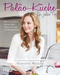 Paläo-Küche für jeden Tag/Danielle Walker