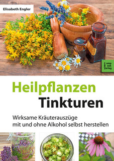 Heilpflanzen-Tinkturen/Elisabeth Engler