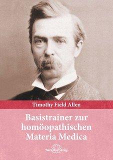 Basistrainer zur homöopathischen Materia Medica, Timothy Field Allen