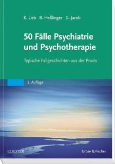 50 Fälle Psychiatrie und Psychotherapie/Klaus Lieb / Bernd Heßlinger / Gitta Jacob