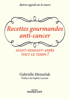 Recettes gourmandes anti-cancer/Gabrielle Menzeluk