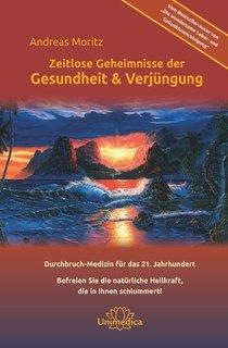 Zeitlose Geheimnisse der Gesundheit & Verjüngung - Gesamtausgabe, Andreas Moritz