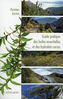 Guide pratique des huiles essentielles et des hydrolats corses/Christian Escriva