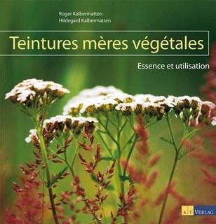 Roger Kalbermatten / Hildegard Kalbermatten: Teintures mères végétales