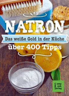 Natron - Das weiße Gold in der Küche/Karl-Heinz Engler