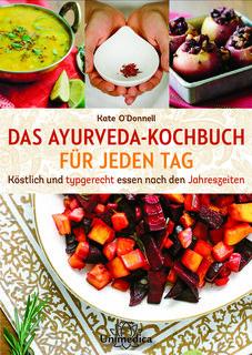 Das Ayurveda-Kochbuch für jeden Tag, Kate O'Donnell