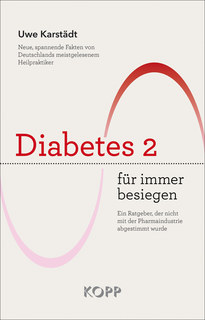 Diabetes 2 für immer besiegen/Uwe Karstädt