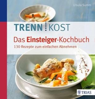 Trennkost. Das Einsteiger-Kochbuch/Ursula Summ
