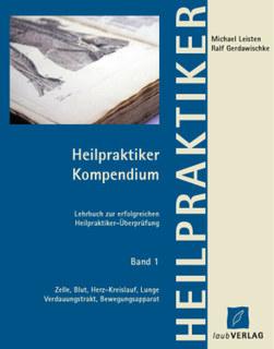 Heilpraktiker - Kompendium - Band 1, Michael Leisten / Ralf Gerdawischke