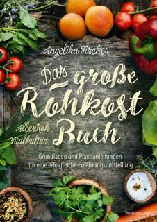 Das große Rohkost-Buch - AllesRoh Vitalkultur/Angelika Fischer