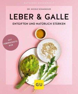 Leber und Galle entgiften und natürlich stärken/Nicole Schaenzler