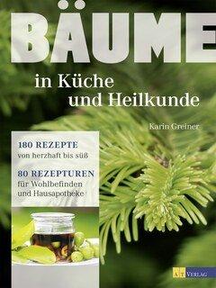 Bäume - in Küche und Heilkunde, Karin Greiner