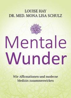 Mentale Wunder, Louise L. Hay / Mona Lisa Schulz