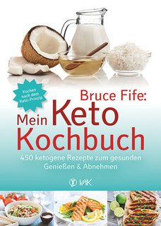 Bruce Fife: Mein Keto-Kochbuch/Bruce Fife