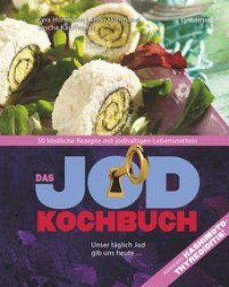 Das Jod-Kochbuch/Kyra Hoffmann / Anno Hoffmann / Sascha Kauffmann