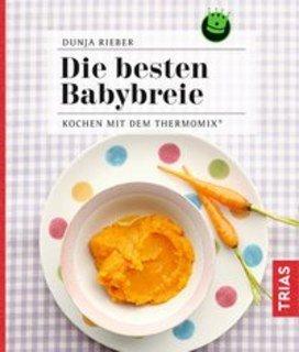 Kochen mit dem Thermomix - Die besten Babybreie/Dunja Rieber