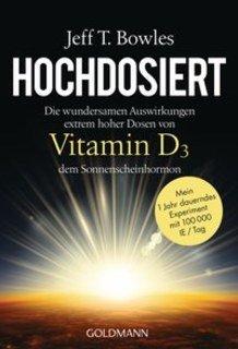 Hochdosiert Vitamin D3 - Softcover Version/Jeff T. Bowles
