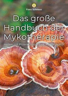 Das große Handbuch der Mykotherapie - Heilen mit Pilzen/Franz Schmaus