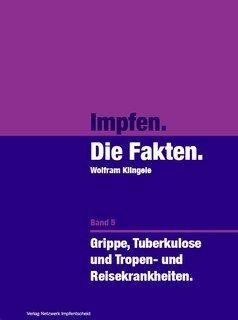 Impfen  Die Fakten (Band 5)/Wolfram Klingele
