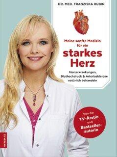 Meine sanfte Medizin für ein starkes Herz/Franziska Rubin