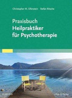 Praxisbuch Heilpraktiker für Psychotherapie/Christopher Ofenstein / Stefan Ritsche