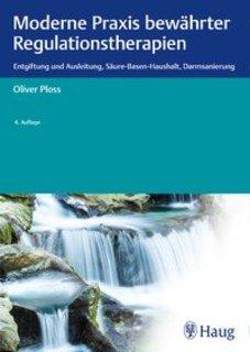 Moderne Praxis bewährter Regulationstherapien/Oliver Ploss