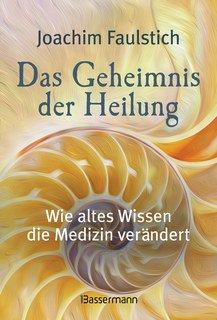 Das Geheimnis der Heilung, Joachim Faulstich