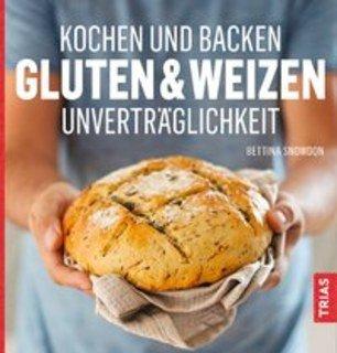 Kochen und backen - Gluten- & Weizen - Unverträglichkeit/Bettina Snowdon