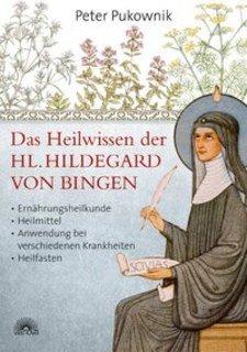 Das Heilwissen der Hl. Hildegard von Bingen/Peter Pukownik
