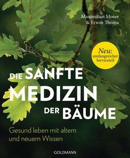 Die sanfte Medizin der Bäume, Maximillian Moser / Erwin Thoma
