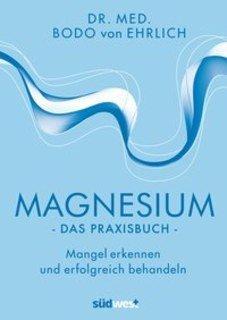 Magnesium - Das Praxisbuch/Bodo von Ehrlich