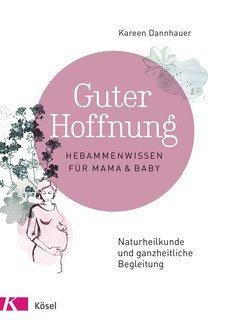 Guter Hoffnung - Hebammenwissen für Mama und Baby/Kareen Dannhauer