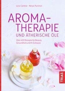 Aromatherapie und ätherische Öle/Cantele L. / Purchon N.