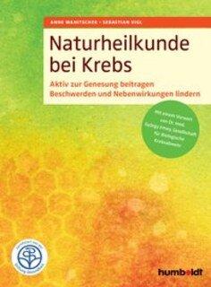 Naturheilkunde bei Krebs/Anne Wanitschek / Sebastian Vigl
