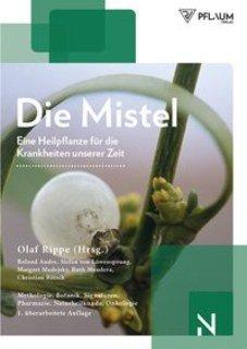 Die Mistel  eine Heilpflanze unserer Zeit/Olaf Rippe