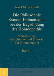 Die Philosophie Samuel Hahnemanns bei der Begründung der Homöopathie/Josef M. Schmidt