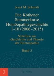 Die Köthener Sommerkurse Homöopathiegeschichte 1-10 (2006-2015)/Josef M. Schmidt